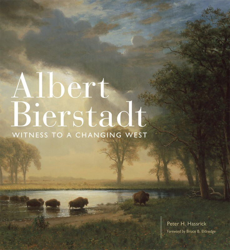 Albert Bierstadt Witness to a Changing West Edited by Peter H. Hassrick, Foreword by Bruce B. Eldredge, Contributions by Arthur Amiotte, Emily C. Burns, Dan Flores, Laura F. Fry, Karen B. McWhorter, M