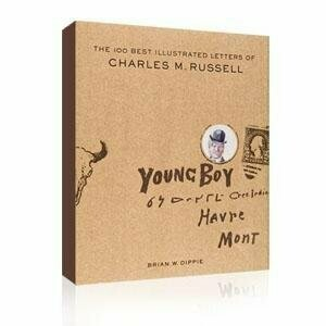 The 100 Best Illustrated Letters Of Charles M. Russell