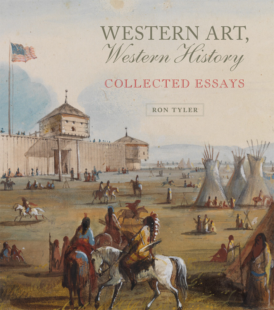 Western Art, Western History Collected Essays By Ron Tyler