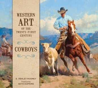 Western Art of the Twenty-first Century: Cowboys E. Ashley Rooney , Foreword by Seth Hopkins