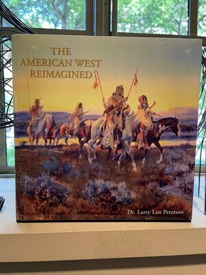 The American West Reimagined, Gems from the Coeur d'Alene Art Auction, by  Dr. Larry Len Peterson