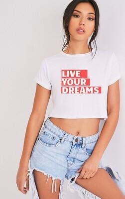Live your dreams Crop Top