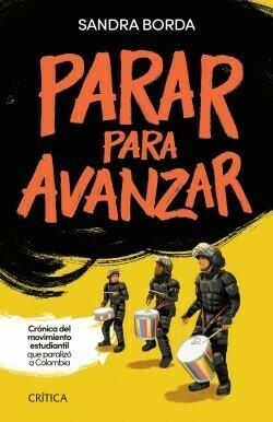 PARAR PARA AVANZAR (Crónica del movimiento estudiantil que paralizó a Colombia)