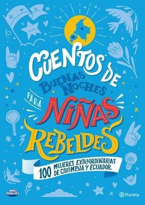 CUENT0S DE BUENAS NOCHES PARA NIÑAS REBELDES 100 MUJERES EXTRAORDINARIAS COLOMBIA Y ECUADOR