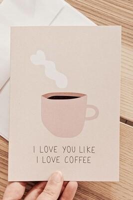 I Love You Like I Love Coffee Card