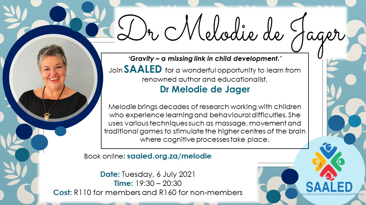 Dr Melodie de Jager -Gravity – a missing link in child development - 6 July 2021 via Zoom at 19h30 to 20h30