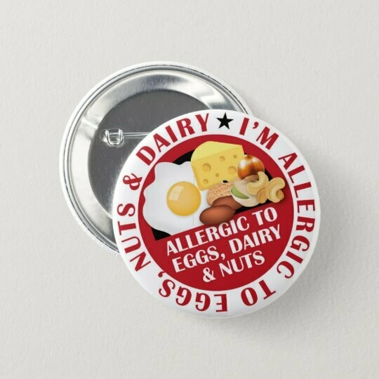 Allergic to Eggs, Nuts & Dairy Badge / Button / Pin