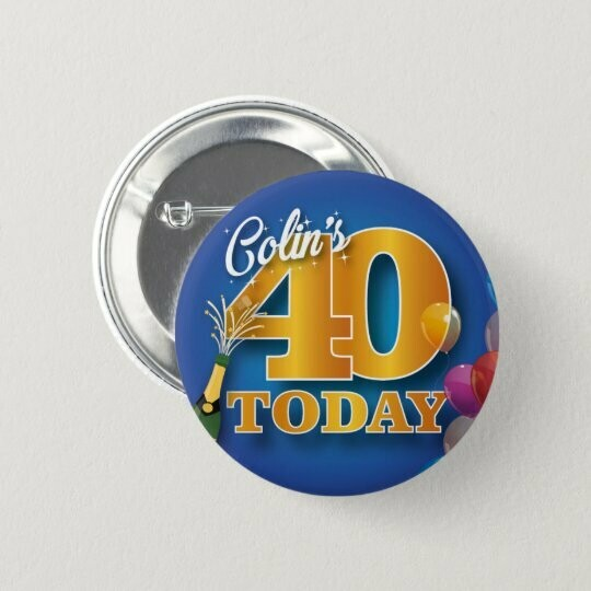 Personalised 40th birthday Badge / Button / Pin