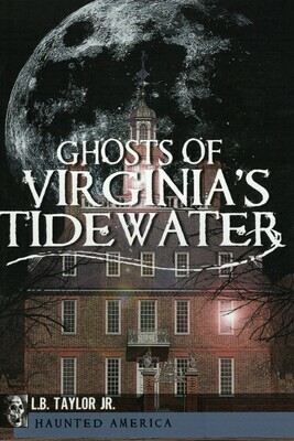 Ghosts of Virginia's Tidewater by L.B. Taylor