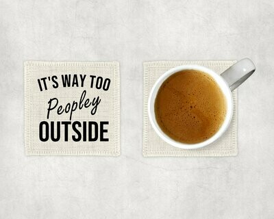 It's Way Too Peopley Outside Linen Coaster