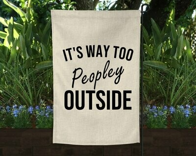 It's Way Too Peopley Outside Garden Flag