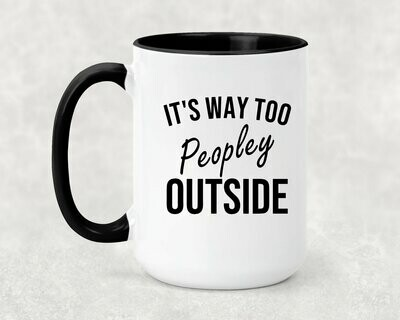 It's Way Too Peopley Outside Coffee Mug