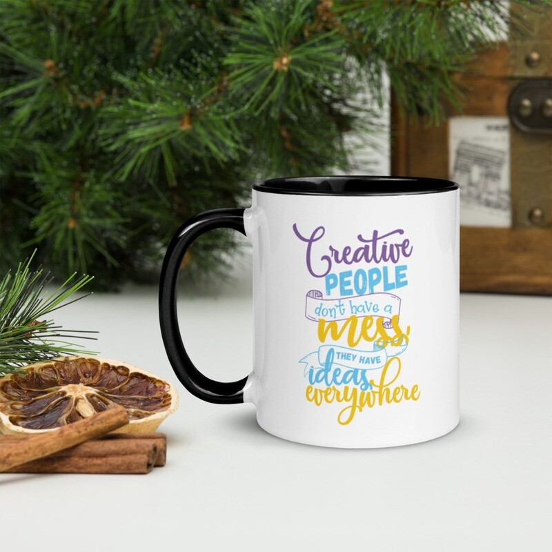 Creative People Don't have a Mess Quote Mug with Color Inside