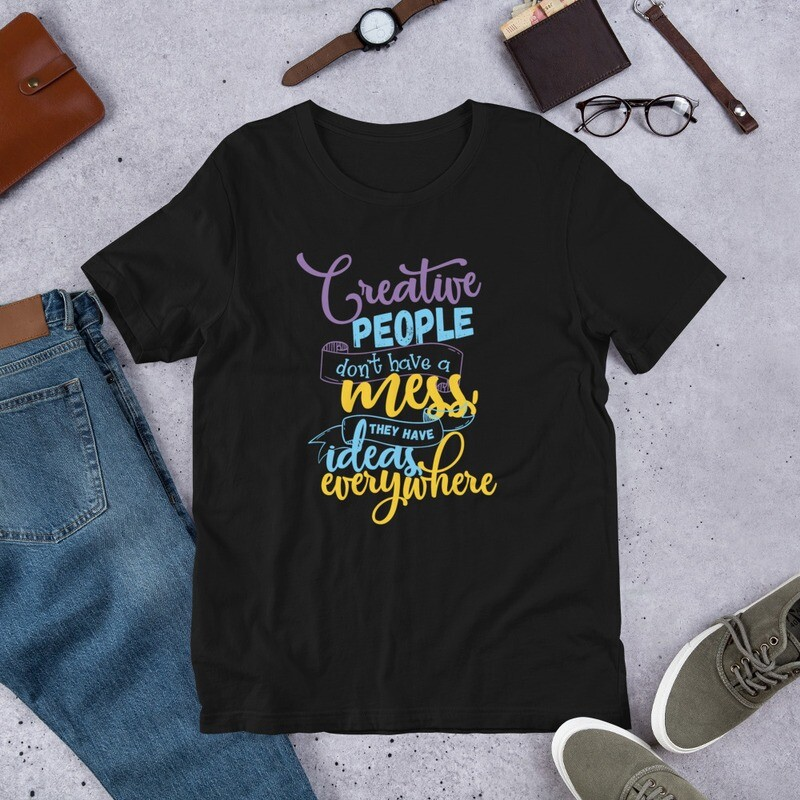 Creative People Don't Have a Mess Quote Short-Sleeve Unisex T-Shirt