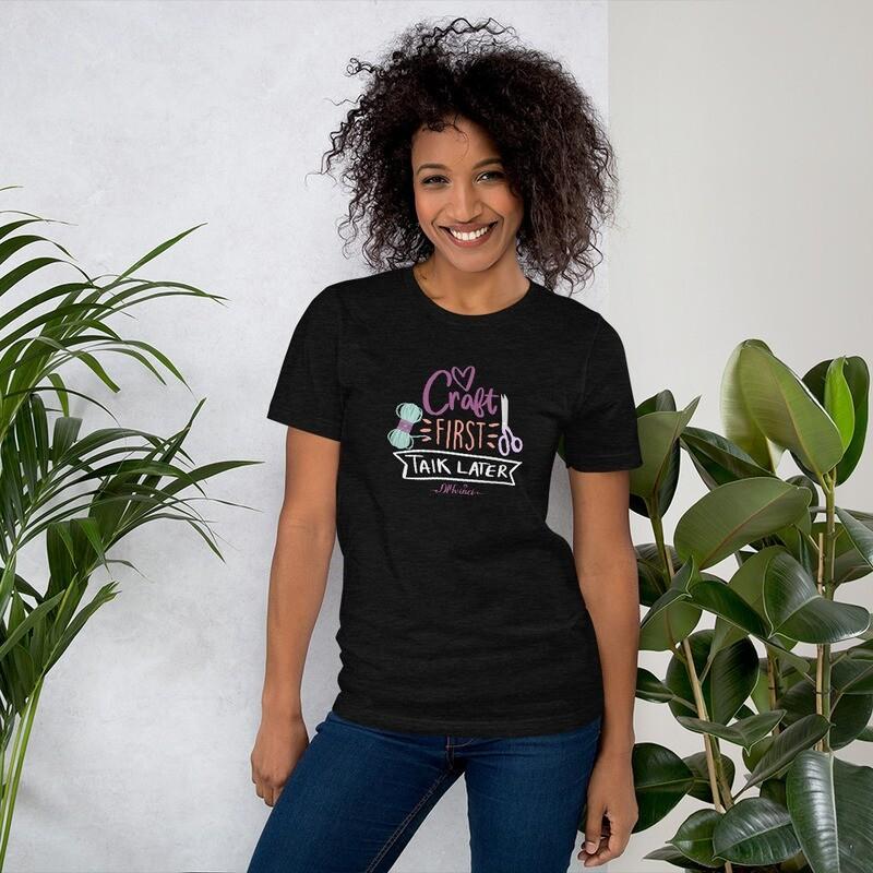 Craft First - Talk Later - Short-Sleeve Unisex T-Shirt
