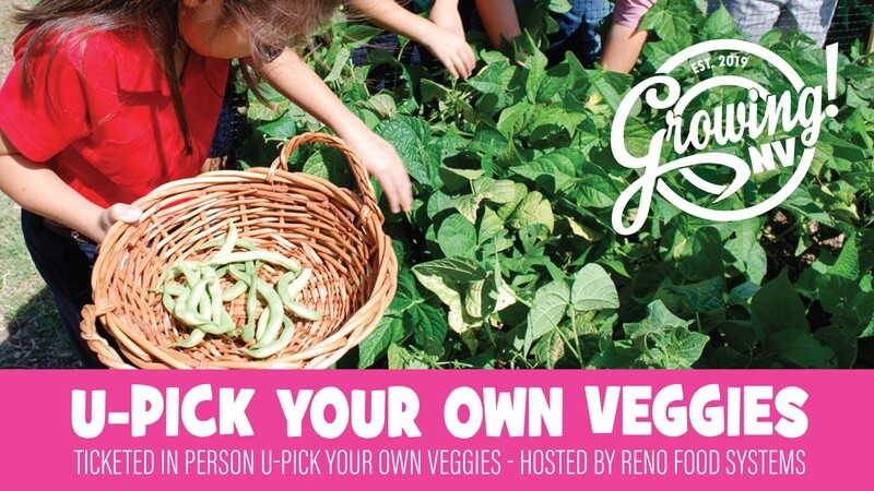 SOLD OUT! 6-8pm U-Pick Event - GrowingNV Showcases Reno Food Systems' Park Farm