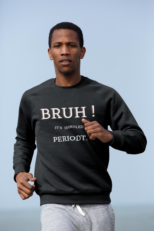 Bruh! It's Handled PeriodT. | Men's Gray Crew Neck Sweat Shirt |