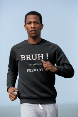 Bruh! It's Handled PeriodT. | Men's Gray Crew Neck Sweat Shirt |