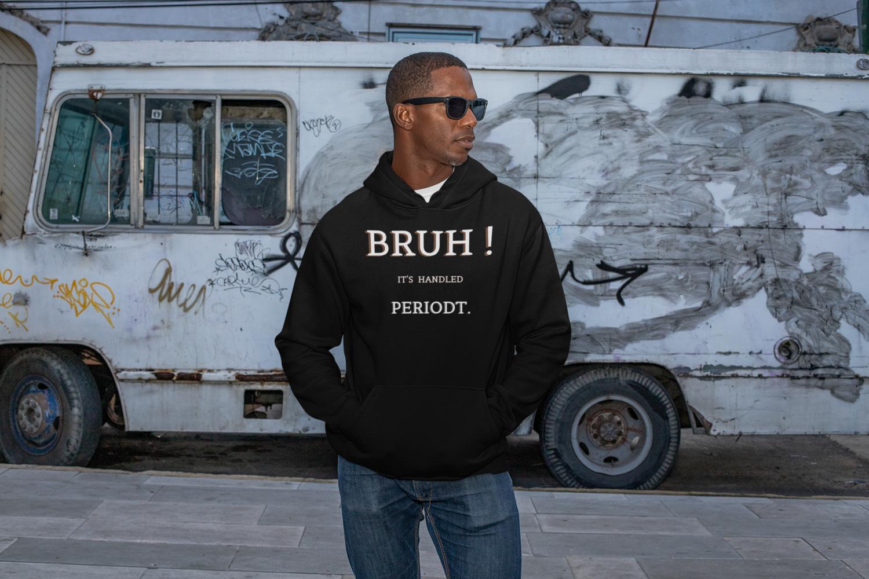 Bruh! It's Handled PeriodT.   Men's Black Hoodie Pullover Sweat Shirt  
