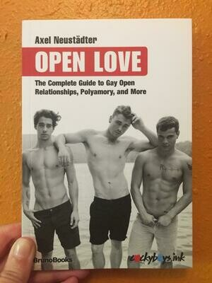 Open Love: The Complete Guide to Gay Open Relationships, Polyamory, and More - Neustadter