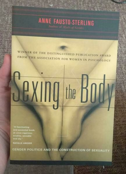 Sexing the Body: Gender Politics and the Construction of Sexuality - Fausto-Sterling