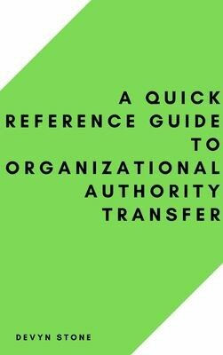 A Quick Reference Guide To Organizational Authority Transfer - Stone