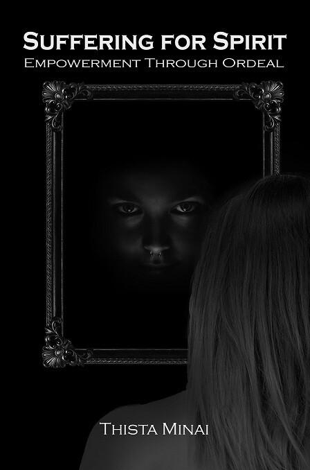 Suffering For Spirit: Empowerment Through Ordeal - Minai