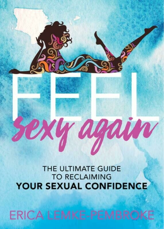 Feel Sexy Again: The Ultimate Guide to Reclaiming Your Sexual Confidence - Pembroke