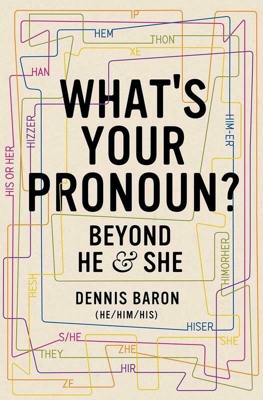 What's Your Pronoun?: Beyond He and She - Baron