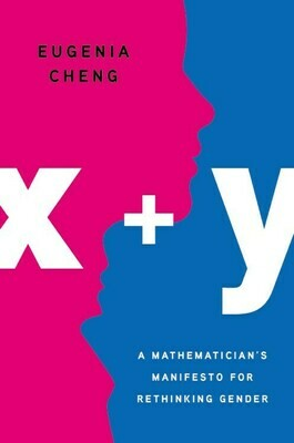x + y: A Mathematician's Manifesto for Rethinking Gender - Cheng