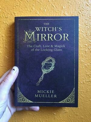 The Witch's Mirror: The Craft, Lore & Magick of the Looking Glass - Mueller