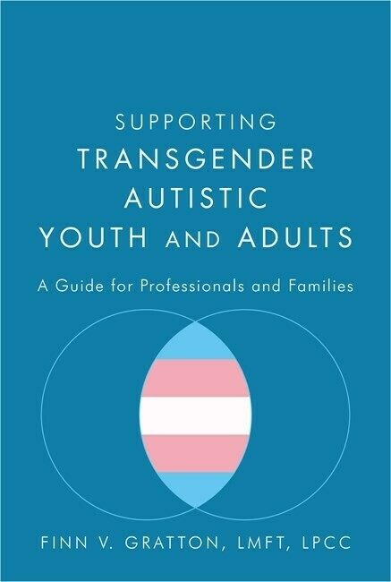 Supporting Transgender Autistic Youth and Adults: A Guide for Professionals and Families - Gratton