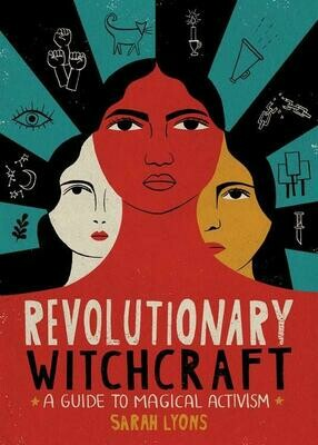 Revolutionary Witchcraft: A Guide to Magical Activism  - Lyons