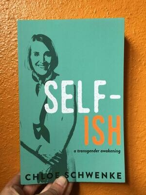SELF-ish: A Transgender Awakening - Schwenke