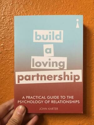 A Practical Guide to the Psychology of Relationships: Build a Loving Partnership - Karter