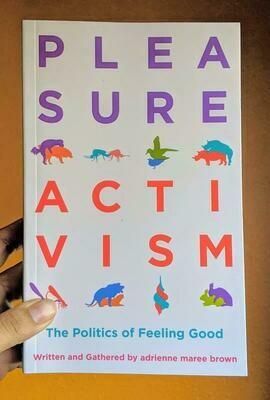 Pleasure Activism: The Politics of Feeling Good - Brown