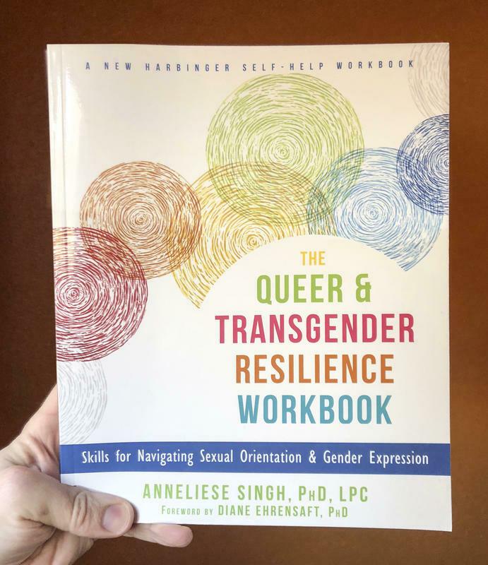 The Queer & Transgender Resilience Workbook: Skills for Navigating Sexual Orientation & Gender Expression - Ehrensaft  & Singh