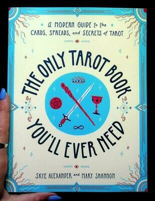Only Tarot Book You'll Ever Need: A Modern Guide to the Cards, Spreads, and Secrets of Tarot - Alexander & Shannon