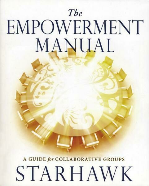 The Empowerment Manual: A Guide for Collaborative Groups - Starhawk