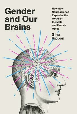 Gender and Our Brains: How New Neuroscience Explodes the Myths of the Male and Female Minds - Rippon