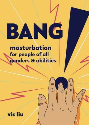Bang!: Masturbation for People of All Genders and Abilities - Liu