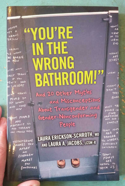 """""""You're in the Wrong Bathroom!"""": And 20 Other Myths and Misconceptions About Transgender and Gender-Nonconforming People - Erickson-Schroth & Jacobs"""