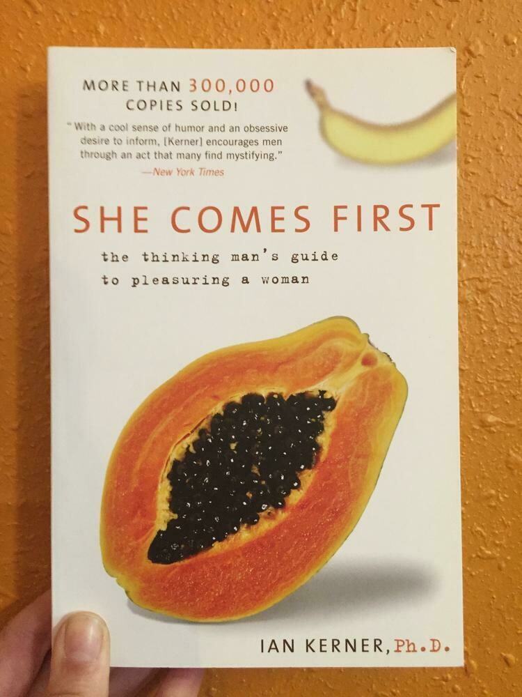 She Comes First: The Thinking Man's Guide to Pleasuring a Woman - Kerner