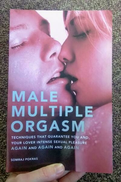Male Multiple Orgasm: Techniques That Guarantee You and Your Lover Intense Sexual Pleasure Again and Again and Again - Pokras