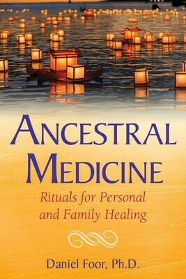 Ancestral Medicine: Rituals for Personal and Family Healing - Foor