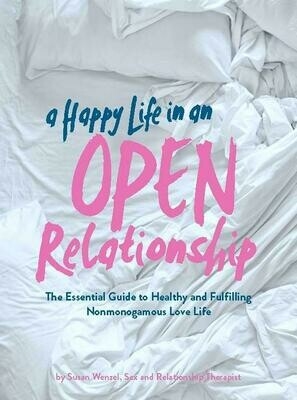 A Happy Life in an Open Relationship: The Essential Guide to a Healthy and Fulfilling Nonmonogamous Love Life - Wenzel