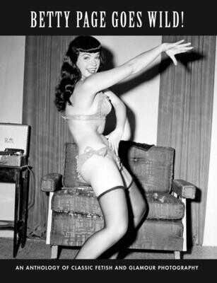 Betty Page Goes Wild!: Classic Fetish & Glamour Photography