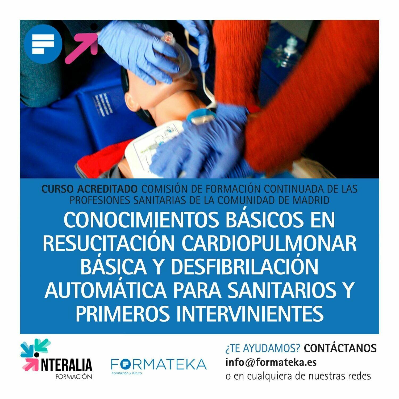 Conocimientos básicos en resucitación cardiopulmonar básica y desfibrilación automática para sanitarios y primeros intervinientes - 31 Horas - 4,5 Créditos CFC