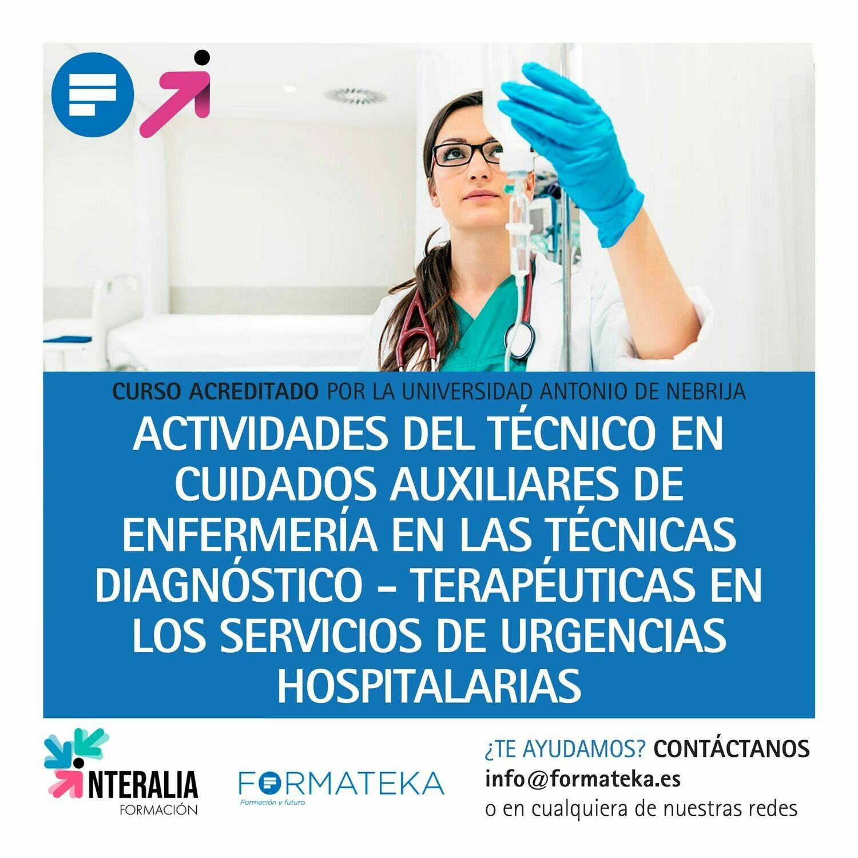 Actividades del Técnico en Cuidados Auxiliares de Enfermería en las técnicas diagnóstico - terapéuticas en los servicios de urgencias hospitalarias - 150 Horas - 6 Créditos CFC