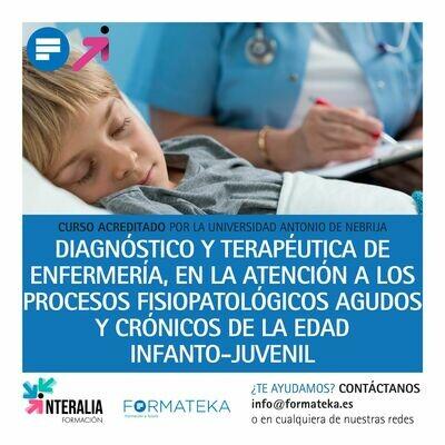 Diagnóstico y terapéutica de enfermería, en la atención a los procesos fisiopatológicos agudos y crónicos de la edad infanto-juvenil - 200 Horas - 8 Créditos CFC